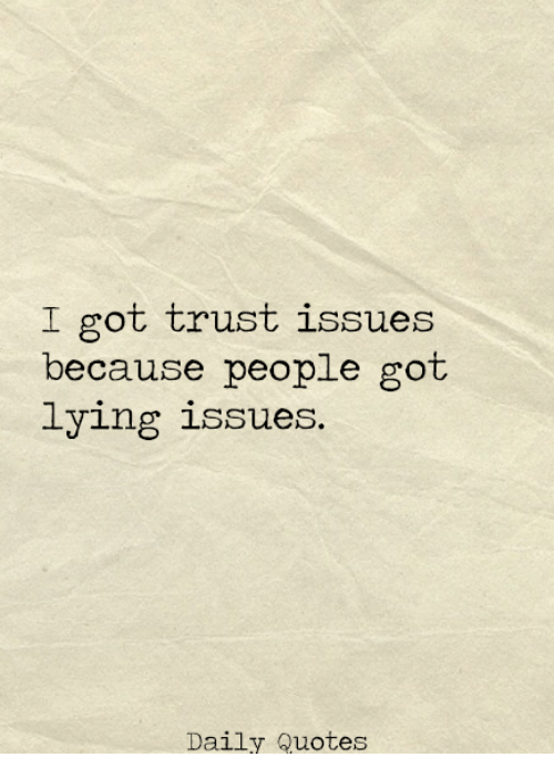 I Got Trust Issues Because People Got Lying Issues Daily Quotes