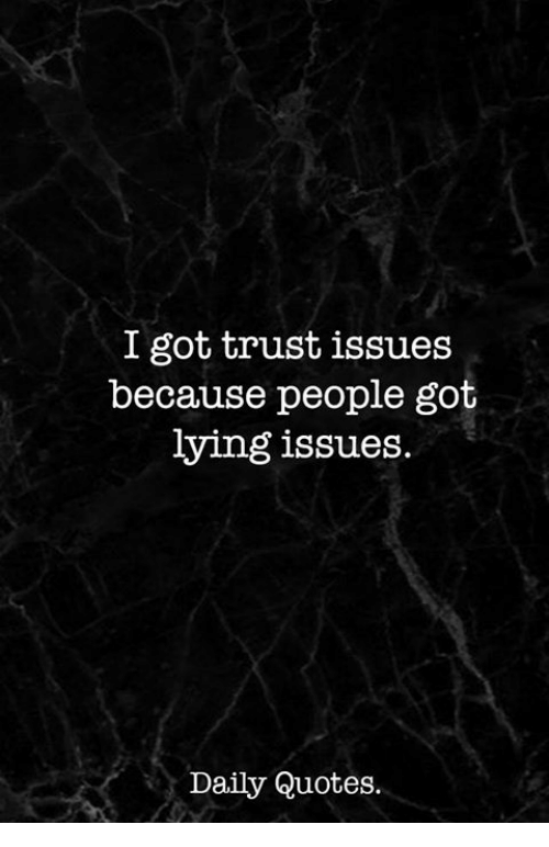 Trust Issues Quotes I Got Trust Issues Because People Got Lying Issues Daily Quotes  Trust Issues Quotes