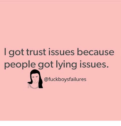 Girl Memes, Lying, and Got: I got trust issues because  people got lying issues  @fuckboysfailures