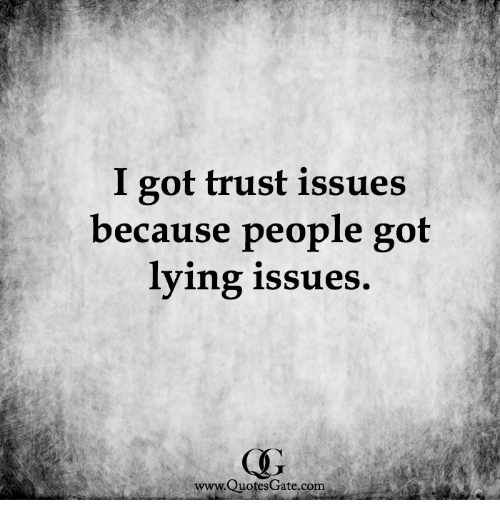 I Got Trust Issues Because People Got Lying Issues Wwwquotes Gatecom