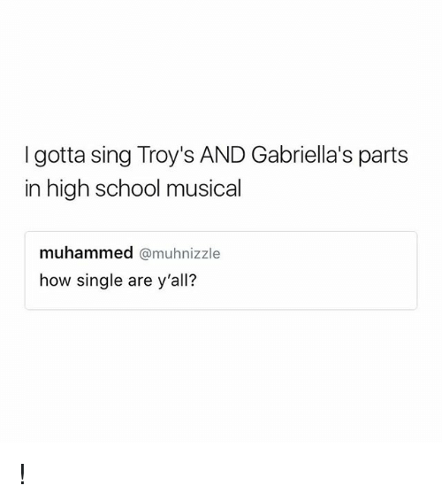 High School Musical, School, and Girl Memes: I gotta sing Troy's AND Gabriella's parts  in high school musical  muhammed @muhnizzle  how single are y'all? !
