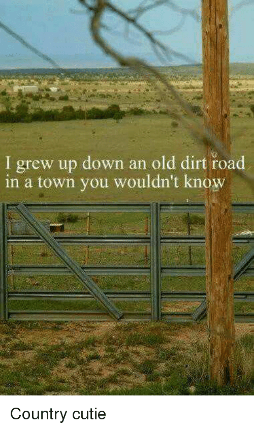 Memes, 🤖, and Towns: I grew up down an old dirt road  in a town you wouldn't know Country cutie