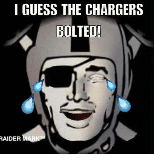 I Guess The Chargers Bolted Raider Mark Meme On Me Me