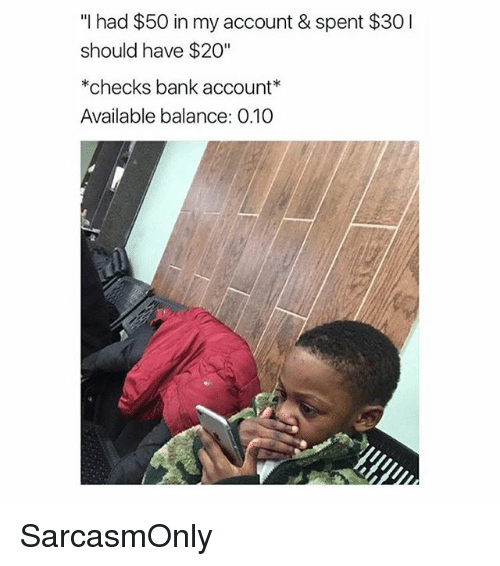 """Funny, Memes, and Bank: """"I had $50 in my account & spent $30I  should have $20""""  *checks bank account  Available balance: 0.10 SarcasmOnly"""