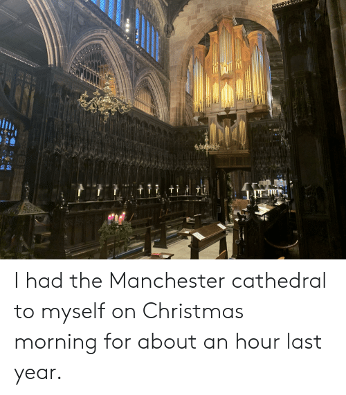 Christmas By Myself This Year.I Had The Manchester Cathedral To Myself On Christmas