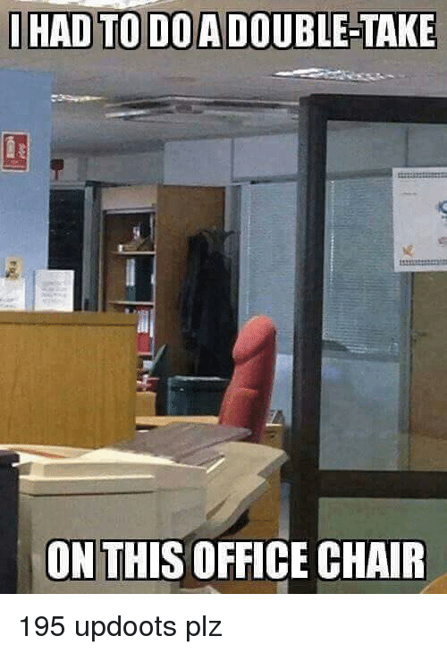 I Had To Doadouble Take On This Office Chair Office Meme