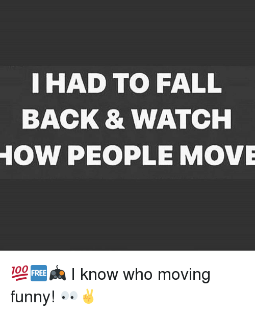 i had to fall back watch how people move 28272556 i had to fall back & watch how people move 💯🆓🎮 i know who moving