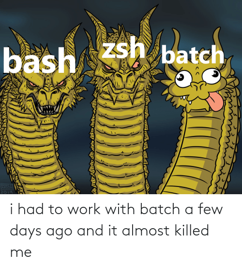 Work, Batch, and  Almost: i had to work with batch a few days ago and it almost killed me