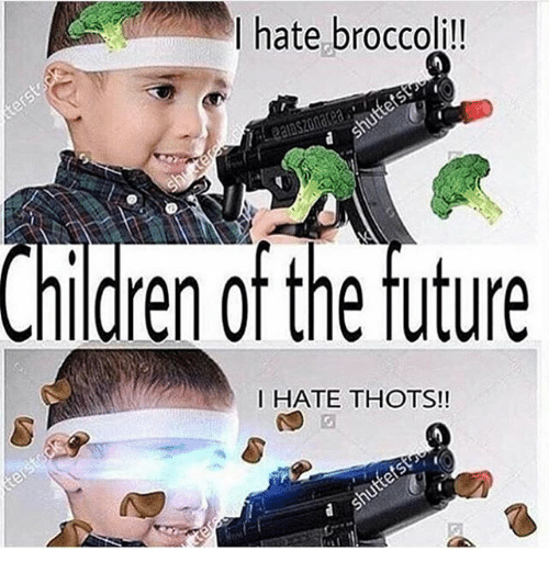 Children, Memes, and 🤖: I hate broccoli!  CHidren of the tuture  Children ot the tuture  I HATE THOTS!!