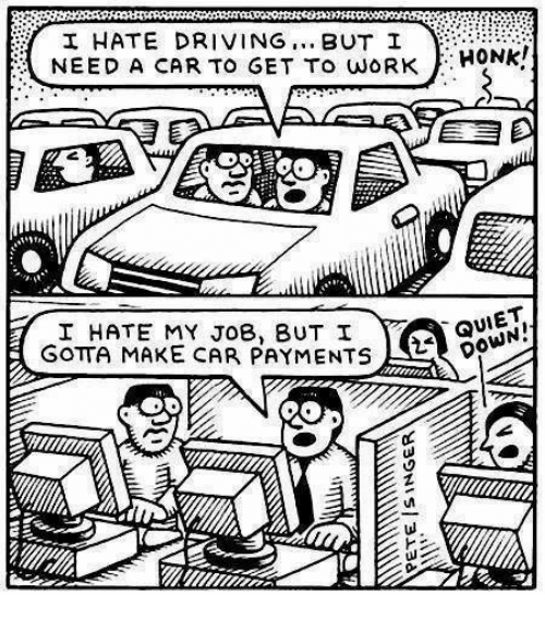 I Need A Car >> I Hate Driving But I Honk Need A Car To Get To Work I Hate My Job