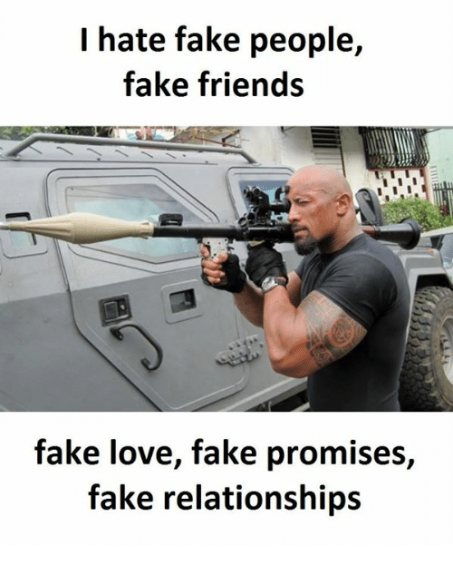Fake, Friends, and Love: I hate fake people,  fake friends  fake love, fake promises,  fake relationships