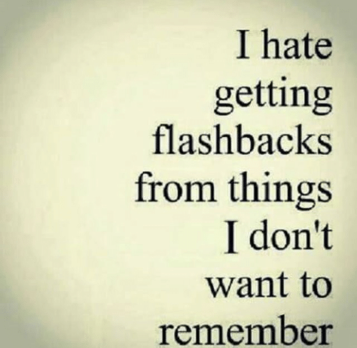Remember, Hate, and I Hate: I hate  getting  flashbacks  from things  I don't  want to  remember