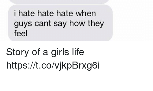 Girls, Life, and How: i hate hate hate when  guys cant say how they  feel Story of a girls life https://t.co/vjkpBrxg6i