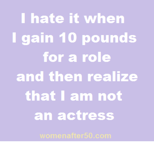 f1d03452a934 I Hate It When I Gain 10 Pounds for a Role and Then Realize That I ...