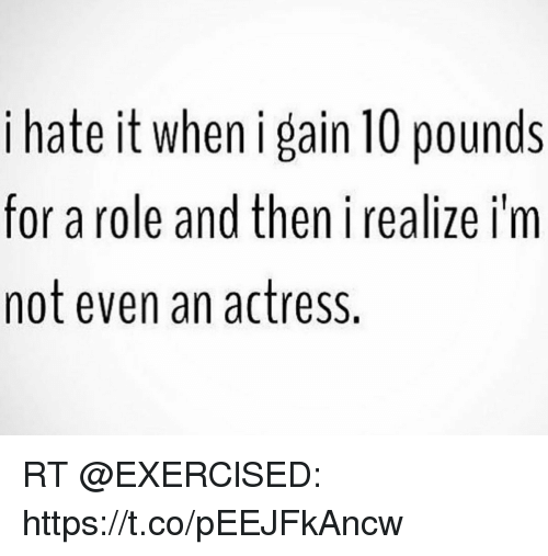58852964e6a8 I Hate It When I Gain 10 Pounds for a Role and Then I Realize I m ...
