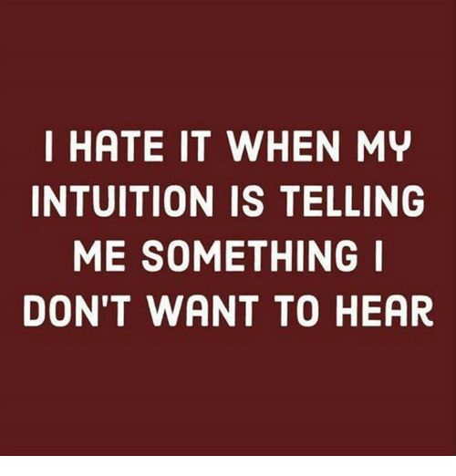 my intuition is telling me something
