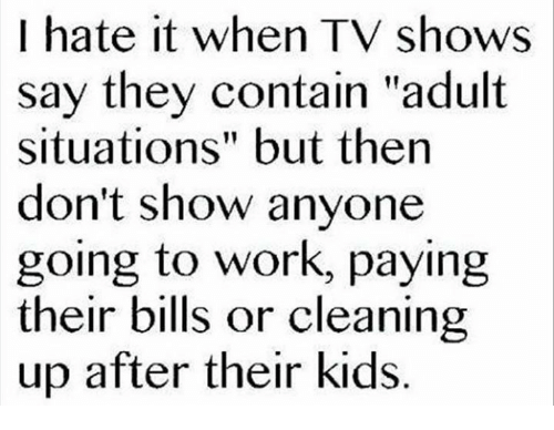 I Hate It When TV Shows Say They Contain Adult Situations
