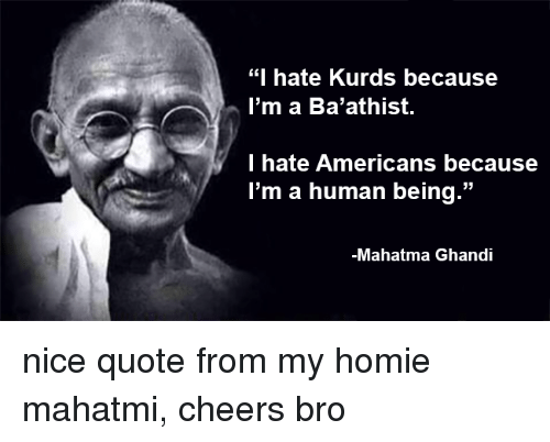 I Hate Kurds Because Im A Baathist I Hate Americans Because Im A