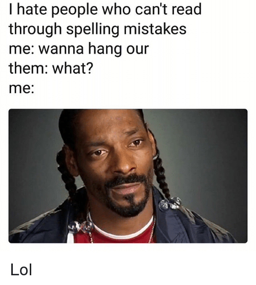 Funny, Lol, and Mistakes: I hate people who can't read  through spelling mistakes  me: wanna hang our  them: what?  me: Lol