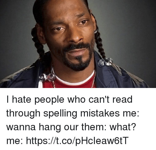Girl Memes, Mistakes, and Who: I hate people who can't read through spelling mistakes me: wanna hang our them: what? me: https://t.co/pHcIeaw6tT