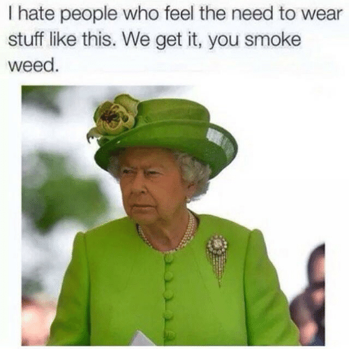 Weed, Stuff, and Who: I hate people who feel the need to wear  stuff like this. We get it, you smoke  weed.