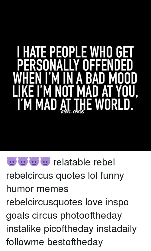 I Hate People Who Get Personally Offended When Im In A Bad Mood