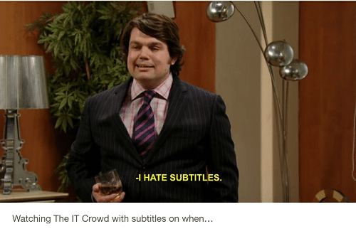 I HATE SUBTITLES Watching the IT Crowd With Subtitles on When | It