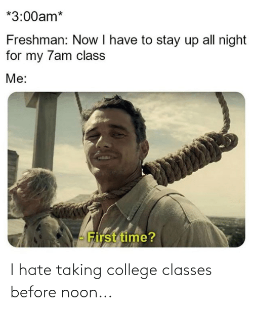 College, Reddit, and Hate: I hate taking college classes before noon...