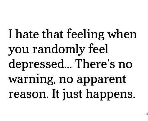 i hate that feeling when you randomly feel depressed there\u0027s noapparently, memes, and depression i hate that feeling when you randomly feel depressed