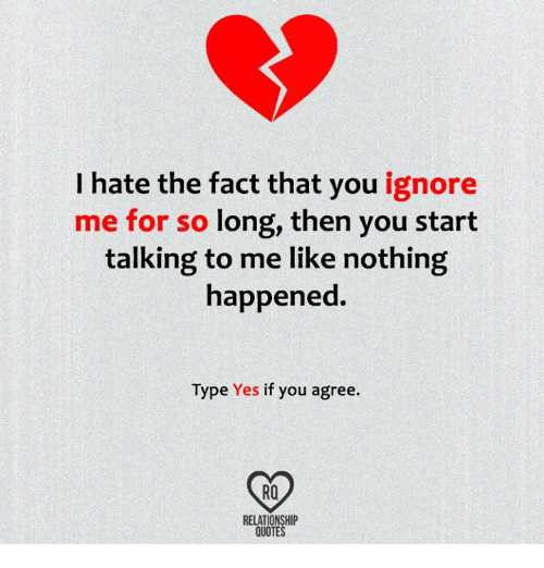 I Hate The Fact That You Ignore Me For So Long Then You Start