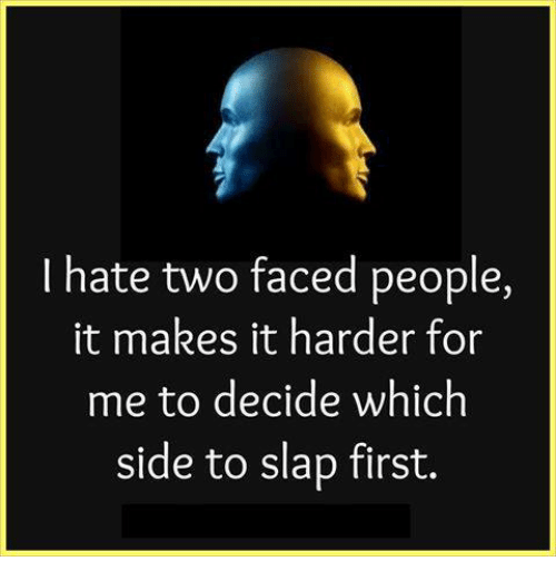 I Hate Two Faced People It Makes It Harder For Me To Decide Which