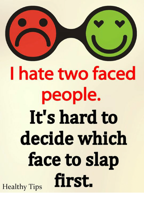 I Hate Two Faced People Its Hard To Decide Which Face To Slap First