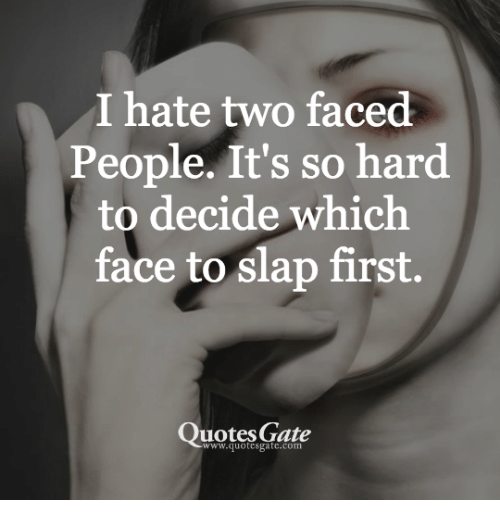 Two Faced People Quotes I Hate Two Faced People It's So Hard to Decide Which Face to Slap  Two Faced People Quotes