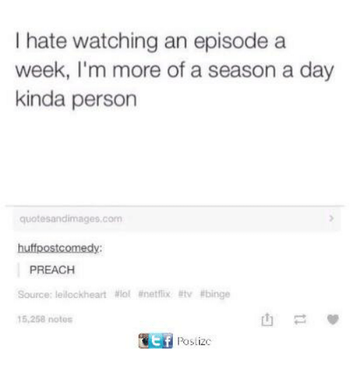 Funny, Netflix, and Preach: I hate watching an episode a  week, I'm more of a season a day  kinda person  quotesandimages.com  PREACH  Source: leilockheart #101 #netflix  15,258 notes  atv