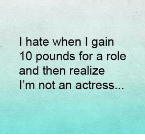 af943d9c1b12 I Hate When I Gain 10 Pounds for a Role and Then Realize I m Not an ...