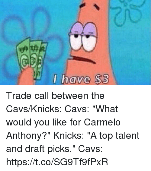 "Carmelo Anthony, Cavs, and New York Knicks: I have $3 Trade call between the Cavs/Knicks:  Cavs: ""What would you like for Carmelo Anthony?""  Knicks: ""A top talent and draft picks.""  Cavs: https://t.co/SG9Tf9fPxR"