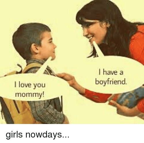 I Have a Boyfriend I Love You Mommy! | Funny Meme on ME ME