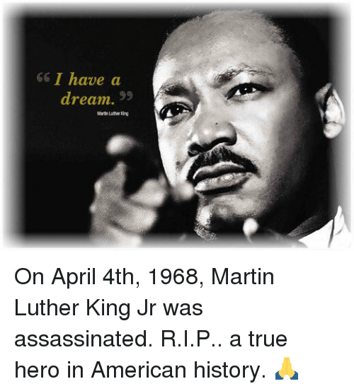 I Have A Dream Martin On April 4th 1968 Martin Luther King Jr Was
