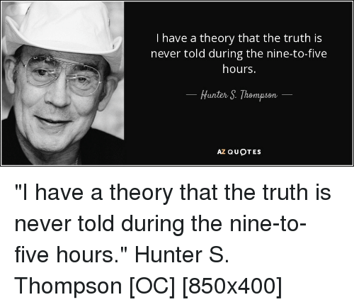 I Have a Theory That the Truth Is Never Told During the Nine ...