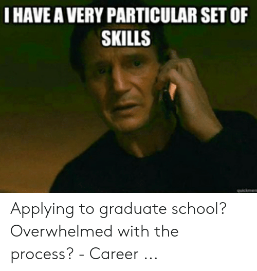 I Have A Very Particular Set Of Skills Applying To Graduate School