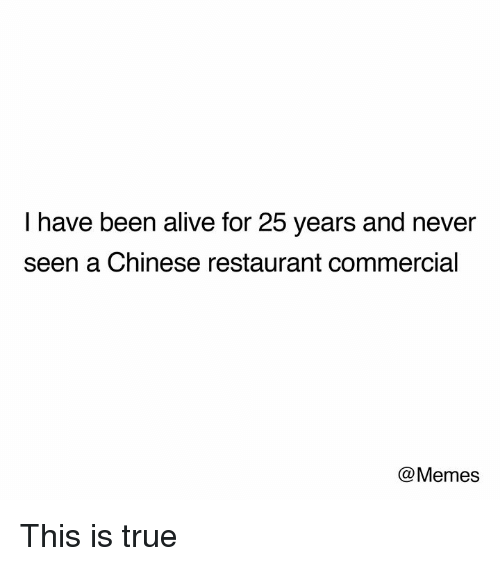 Alive, Dank, and Memes: I have been alive for 25 years and never  seen a Chinese restaurant commercial  @Memes This is true