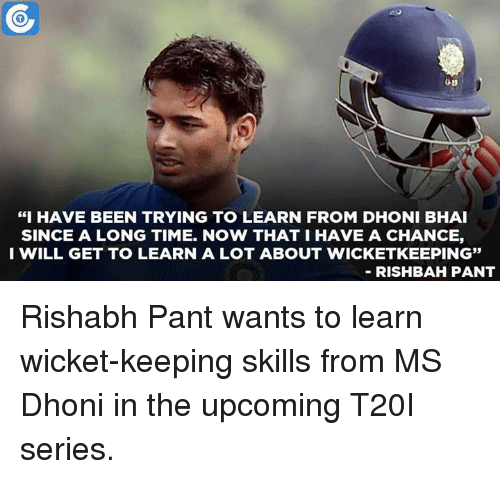 """Memes, 🤖, and Dhoni: """"I HAVE BEEN TRYING TO LEARN FROM DHONI BHAI  SINCE A LONG TIME. NOW THAT I HAVE A CHANCE,  I WILL GET TO LEARN A LOT ABOUT WICKETKEEPING""""  RISHBAH PANT Rishabh Pant wants to learn wicket-keeping skills from MS Dhoni in the upcoming T20I series."""