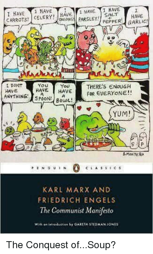 Penguin, Communist, and Karl Marx: I HAVE  CARROTS!  HAVE  HAVE  SALT  HAVE 1 HAVE  HAVE HAVE  HAVE  ANYTHINGPOON Bout!  FOR EVERYONE!!  YUM!  &MONTERo  PENGUIN  CLASSİCS  KARL MARX AND  FRIEDRICH ENGELS  The Communist Manifesto The Conquest of...Soup?