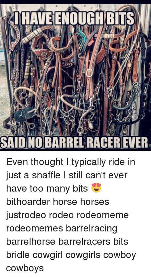 I Have Enoughbits Said No Barrelracerever Even Thought I Typically