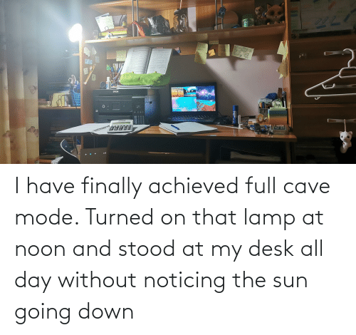 Desk, Sun, and The Sun: I have finally achieved full cave mode. Turned on that lamp at noon and stood at my desk all day without noticing the sun going down