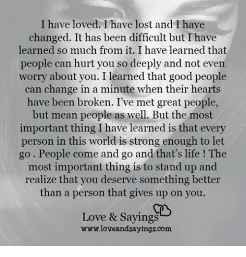 I Have Loved I Have Lost And I Have Changed It Has Been
