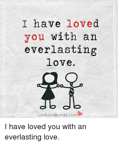 Everlasting Love Quotes Unique I Have Loved You With An Everlasting Love B Like Love Quotescom I