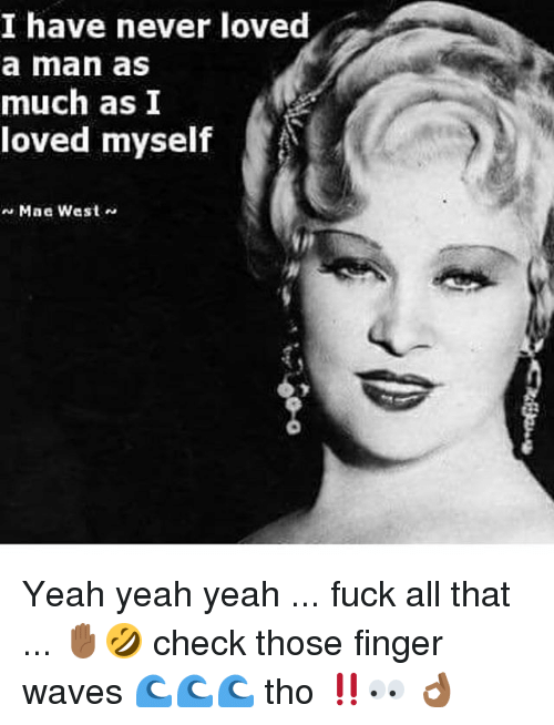 I Have Never Loved A Man As Much As I Loved Myself Mae West Yeah