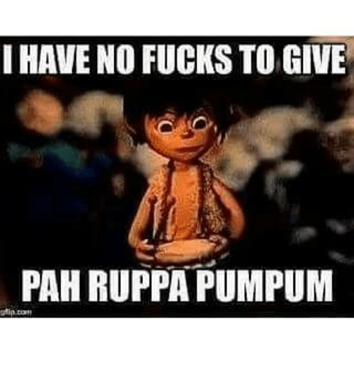 Picsmeme I Have No Fucks To Give Pah Ruppa Pumpu