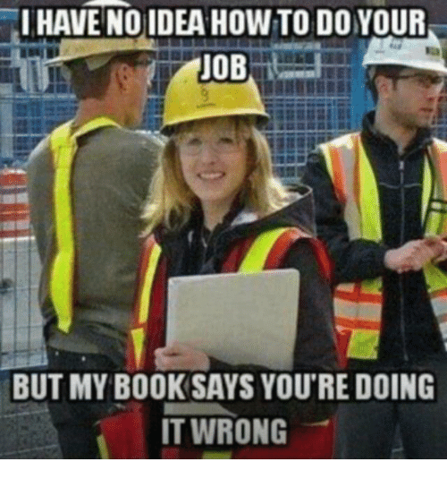 i have no idea how to do your job but my book says you u0026 39 re